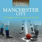 Manchester City: A Nostalgic Look at a Century of the Club Cover Image