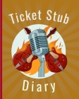 Ticket Stub Diary: Concert Collection - Ticket Date - Details of The Tickets - Purchased/Found From - History Behind the Ticket - Sketch/ Cover Image