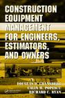 Construction Equipment Management for Engineers, Estimators, and Owners (Civil & Environmental Engineering #21) Cover Image