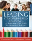 Leading Standards-Based Learning: An Implementation Guide for Schools and Districts (a Comprehensive, Five-Step Marzano Resources Curriculum Implement Cover Image