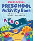 Ocean Animals Preschool Activity Book: 75 Games to Learn Letters, Numbers, Colors, and Shapes Cover Image