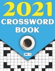 2021 Crossword Book: Adults Crossword Puzzle Game Book For Seniors Men Women In 2021 Including 80 Large Print Puzzles And Solutions Cover Image