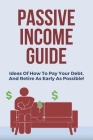 Passive Income Guide: Ideas Of How To Pay Your Debt, And Retire As Early As Possible!: Passive Income Guide Book Cover Image
