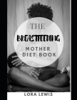 The Breastfeeding Mother Diet Book: A Complete Guide for Nursing Mothers to Build a Healthy Milk Supply Cover Image