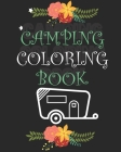 Camping Coloring Book: Funny Camp Coloring Outdoor Activity Book for Happy Campers - Coloring Book for Boys & Girls - A Fun Kid Workbook Cover Image