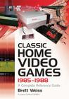 Classic Home Video Games, 1985-1988: A Complete Reference Guide Cover Image