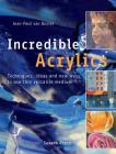 Incredible Acrylics: Techniques, Ideas and New Ways to Use this Versatile Medium Cover Image