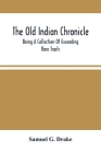 The Old Indian Chronicle: Being A Collection Of Exceeding Rare Tracts Cover Image