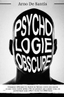 Psychologie Obscure: Comment déformer la réalité en faisant croire aux autres ce que vous voulez même s'ils ne pensent pas comme vous, en p Cover Image