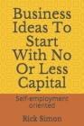 Business Ideas To Start With No Or Less Capital: Self-employment oriented Cover Image