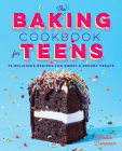 The Baking Cookbook for Teens: 75 Delicious Recipes for Sweet and Savory Treats Cover Image