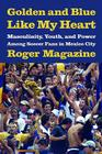 Golden and Blue Like My Heart: Masculinity, Youth, and Power Among Soccer Fans in Mexico City Cover Image