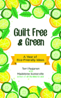 Guilt Free & Green: A Year of Eco-Friendly Ideas Cover Image
