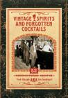 Vintage Spirits and Forgotten Cocktails [mini book]: 52 Rediscovered Recipes Cover Image