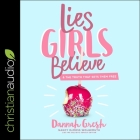Lies Girls Believe Lib/E: And the Truth That Sets Them Free Cover Image