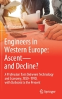 Engineers in Western Europe: Ascent--And Decline?: A Profession Torn Between Technology and Economy, 1850-1990, with Outlooks to the Present Cover Image