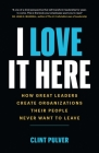 I Love It Here: How Great Leaders Create Organizations Their People Never Want to Leave Cover Image