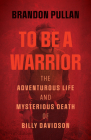 To Be a Warrior: The Adventurous Life and Mysterious Death of Billy Davidson Cover Image