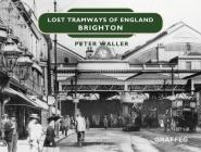 Lost Tramways of England: Brighton Cover Image
