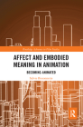 Affect and Embodied Meaning in Animation: Becoming-Animated Cover Image