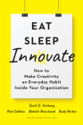 Eat, Sleep, Innovate: How to Make Creativity an Everyday Habit Inside Your Organization Cover Image