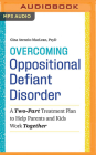 Overcoming Oppositional Defiant Disorder: A Two-Part Treatment Plan to Help Parents and Kids Work Together Cover Image