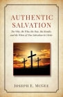 Authentic Salvation: The Why, the Who, the How, the Results, and the When of True Salvation in Christ Cover Image