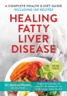 Healing Fatty Liver Disease: A Complete Health & Diet Guide, Including 100 Recipes Cover Image