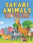 Safari Animals Coloring Book for Toddlers: First Coloring Book for Toddler - Colouring Book for Kids Ages 2-5 - Cute and Simply Pictures with Baby Ani Cover Image
