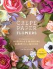 Crepe Paper Flowers: The Beginner's Guide to Making and Arranging Beautiful Blooms Cover Image