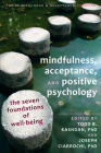 Mindfulness, Acceptance, and Positive Psychology: The Seven Foundations of Well-Being (Context Press Mindfulness and Acceptance Practica) Cover Image