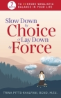 Slow Down by Choice or Lay Down by Force: 7 Keys to Restore Wholistic Balance In Your Life Cover Image