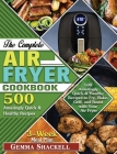 The Complete Air Fryer Cookbook: 500 Amazingly Quick & Healthy Recipes to Fry, Bake, Grill, and Roast with Your Air Fryer Cover Image