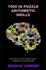 7000 IQ Puzzle Arithmetic Drills Involving Common Problem Types in Intelligence Tests Worldwide Cover Image