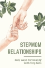 Stepmom Relationships: Easy Ways For Dealing With Step Kids: Easy Ways For Dealing With Your Step Kids Cover Image