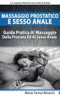 Massaggio Prostatico E Sesso Anale - La Guida Pratica Ed Esplicativa Al Massaggio Della Prostata Ed Al Sesso Anale Cover Image