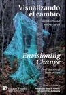 Visualizando el Cambio: Humanidades Ambientales / Envisioning Change: Environmental Humanities Cover Image