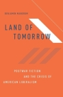 Land of Tomorrow: Postwar Fiction and the Crisis of American Liberalism Cover Image