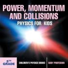 Power, Momentum and Collisions - Physics for Kids - 5th Grade - Children's Physics Books Cover Image