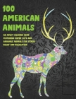 100 American Animals - An Adult Coloring Book Featuring Super Cute and Adorable Animals for Stress Relief and Relaxation Cover Image