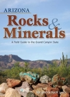 Arizona Rocks & Minerals: A Field Guide to the Grand Canyon State (Rocks & Minerals Identification Guides) Cover Image
