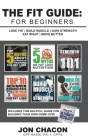 The Fit Guide: For Beginners: Lose Fat - Build Muscle - Gain Strength - Eat Right - Move Better Cover Image