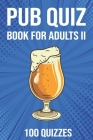 Pub Quiz Book for Adults II: General Knowledge Quiz Books 2020 2000 Questions - 100 Quizzes Cover Image