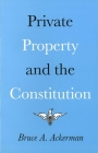 Private Property and the Constitution Cover Image