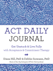 ACT Daily Journal: Get Unstuck and Live Fully with Acceptance and Commitment Therapy Cover Image