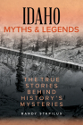 Idaho Myths and Legends: The True Stories Behind History's Mysteries (Myths and Mysteries) Cover Image