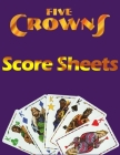 5 Crowns Score Sheets: 100 Personal Score Sheets for Scorekeeping, Five Crowns Card Game Score Cards, 5 Crowns Game Record Keeper Book Cover Image