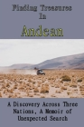 Finding Treasures In Andean: A Discovery Across Three Nations, A Memoir of Unexpected Search: Andean Adventures Ecuador Cover Image