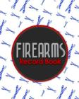 Firearms Record Book: ATF Books, Firearms Log Book, C&R Bound Book, Firearms Inventory Log Book Cover Image