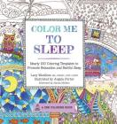 Color Me to Sleep: Nearly 100 Coloring Templates to Promote Relaxation and Restful Sleep (Zen Coloring Book) Cover Image